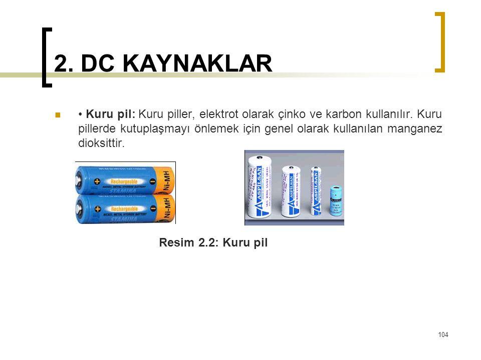 2. DC KAYNAKLAR  • Kuru pil: Kuru piller, elektrot olarak çinko ve karbon kullanılır. Kuru pillerde kutuplaşmayı önlemek için genel olarak kullanılan