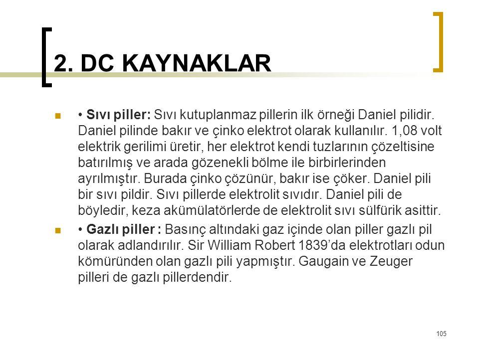 2. DC KAYNAKLAR  • Sıvı piller: Sıvı kutuplanmaz pillerin ilk örneği Daniel pilidir. Daniel pilinde bakır ve çinko elektrot olarak kullanılır. 1,08 v