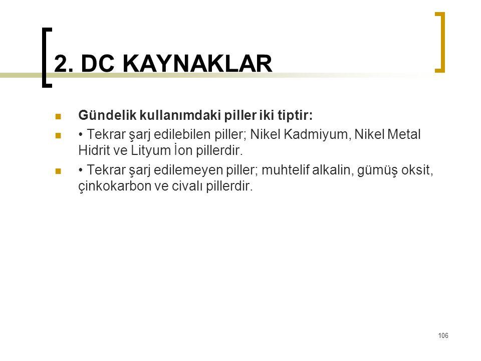 2. DC KAYNAKLAR  Gündelik kullanımdaki piller iki tiptir:  • Tekrar şarj edilebilen piller; Nikel Kadmiyum, Nikel Metal Hidrit ve Lityum İon pillerd