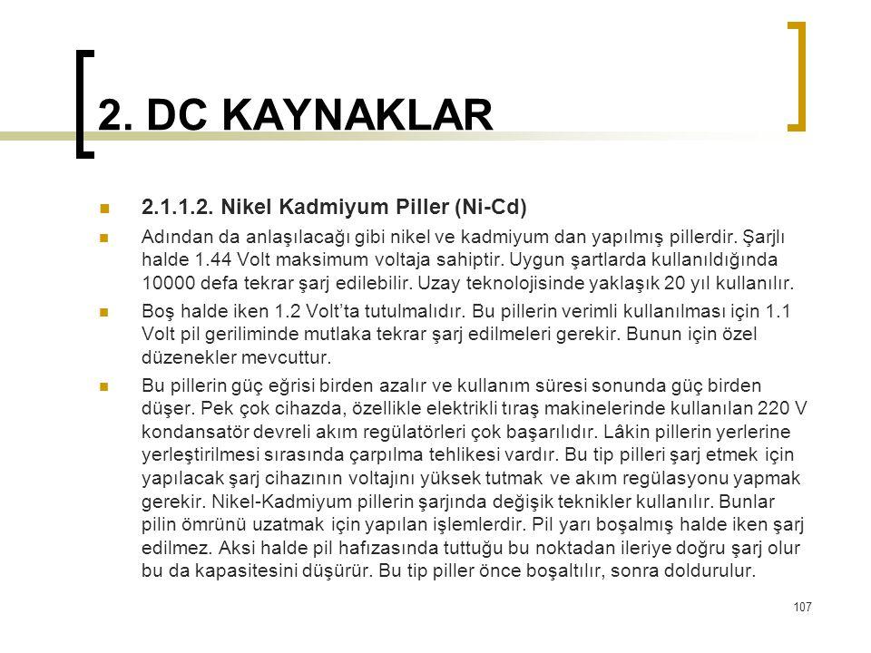 2. DC KAYNAKLAR  2.1.1.2. Nikel Kadmiyum Piller (Ni-Cd)  Adından da anlaşılacağı gibi nikel ve kadmiyum dan yapılmış pillerdir. Şarjlı halde 1.44 Vo