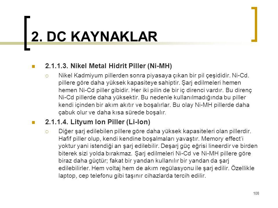 2. DC KAYNAKLAR  2.1.1.3. Nikel Metal Hidrit Piller (Ni-MH)  Nikel Kadmiyum pillerden sonra piyasaya çıkan bir pil çeşididir. Ni-Cd. pillere göre da