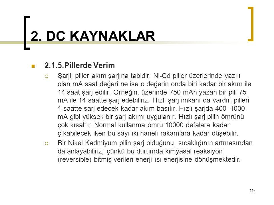 2. DC KAYNAKLAR  2.1.5.Pillerde Verim  Şarjlı piller akım şarjına tabidir. Ni-Cd piller üzerlerinde yazılı olan mA saat değeri ne ise o değerin onda