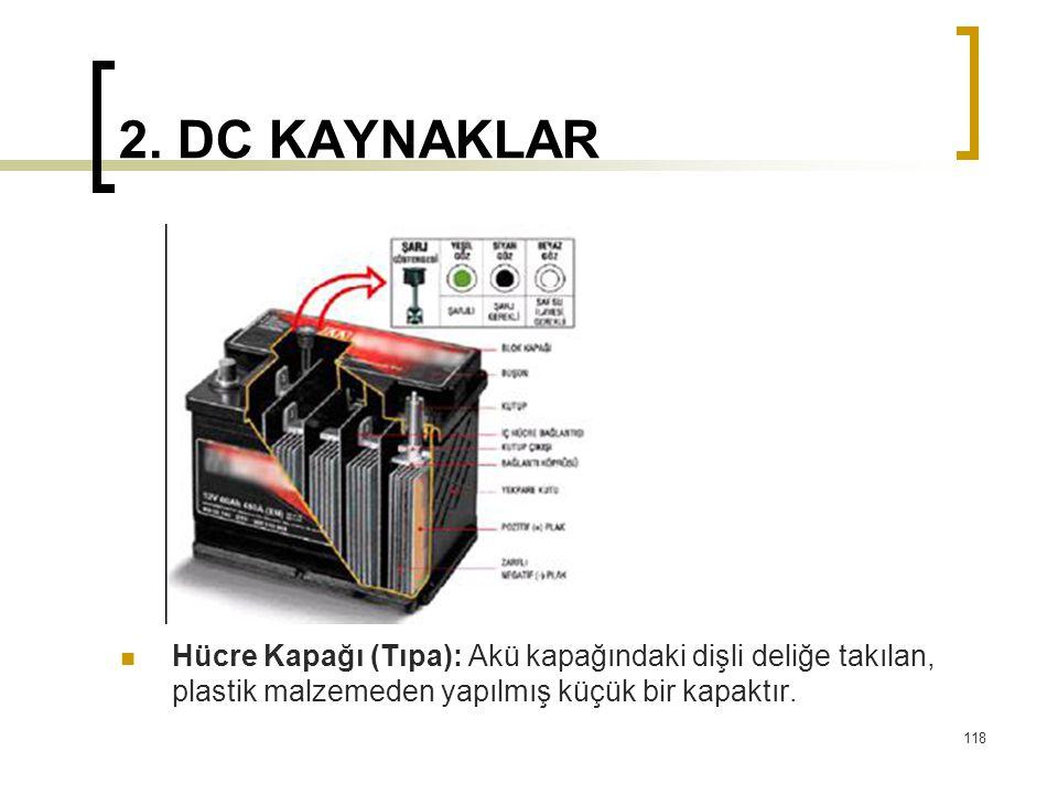 2. DC KAYNAKLAR  Hücre Kapağı (Tıpa): Akü kapağındaki dişli deliğe takılan, plastik malzemeden yapılmış küçük bir kapaktır. 118