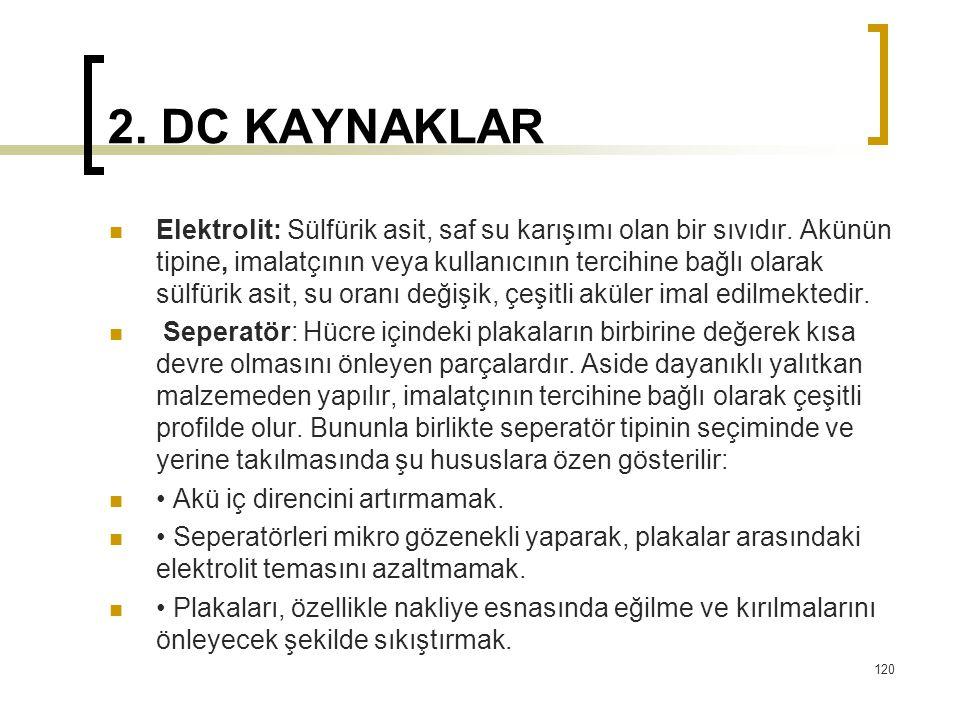2. DC KAYNAKLAR  Elektrolit: Sülfürik asit, saf su karışımı olan bir sıvıdır. Akünün tipine, imalatçının veya kullanıcının tercihine bağlı olarak sül