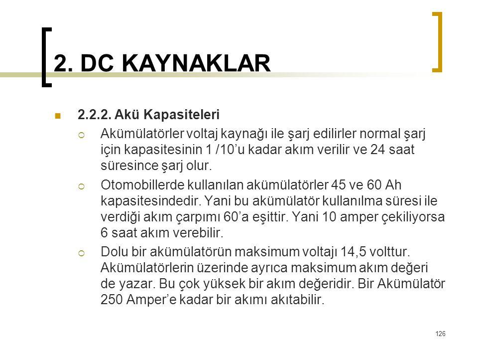 2. DC KAYNAKLAR  2.2.2. Akü Kapasiteleri  Akümülatörler voltaj kaynağı ile şarj edilirler normal şarj için kapasitesinin 1 /10'u kadar akım verilir