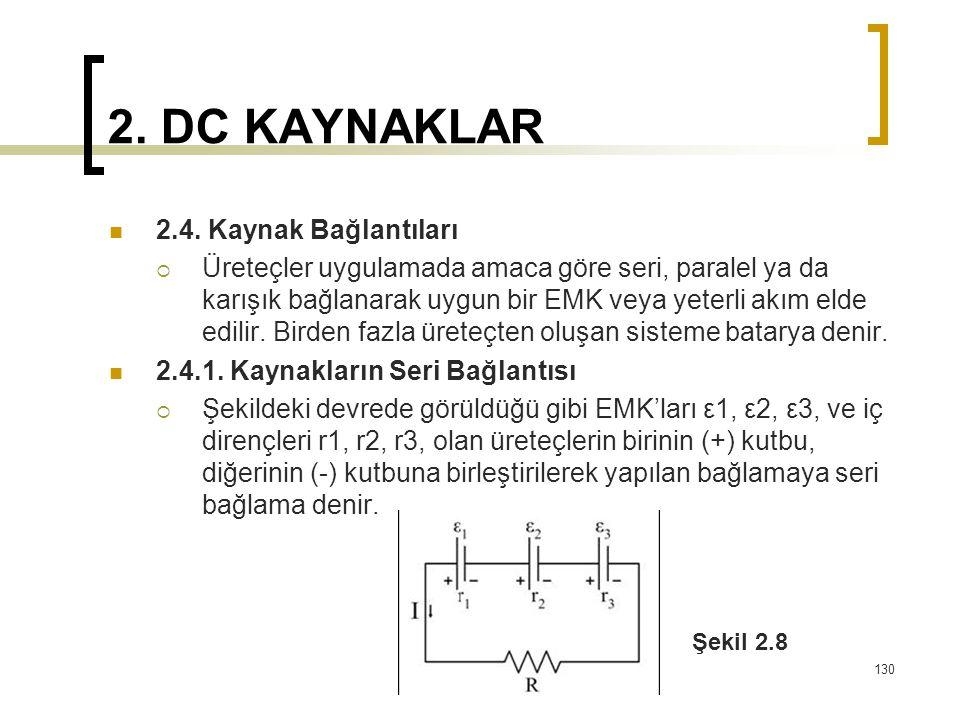 2. DC KAYNAKLAR  2.4. Kaynak Bağlantıları  Üreteçler uygulamada amaca göre seri, paralel ya da karışık bağlanarak uygun bir EMK veya yeterli akım el