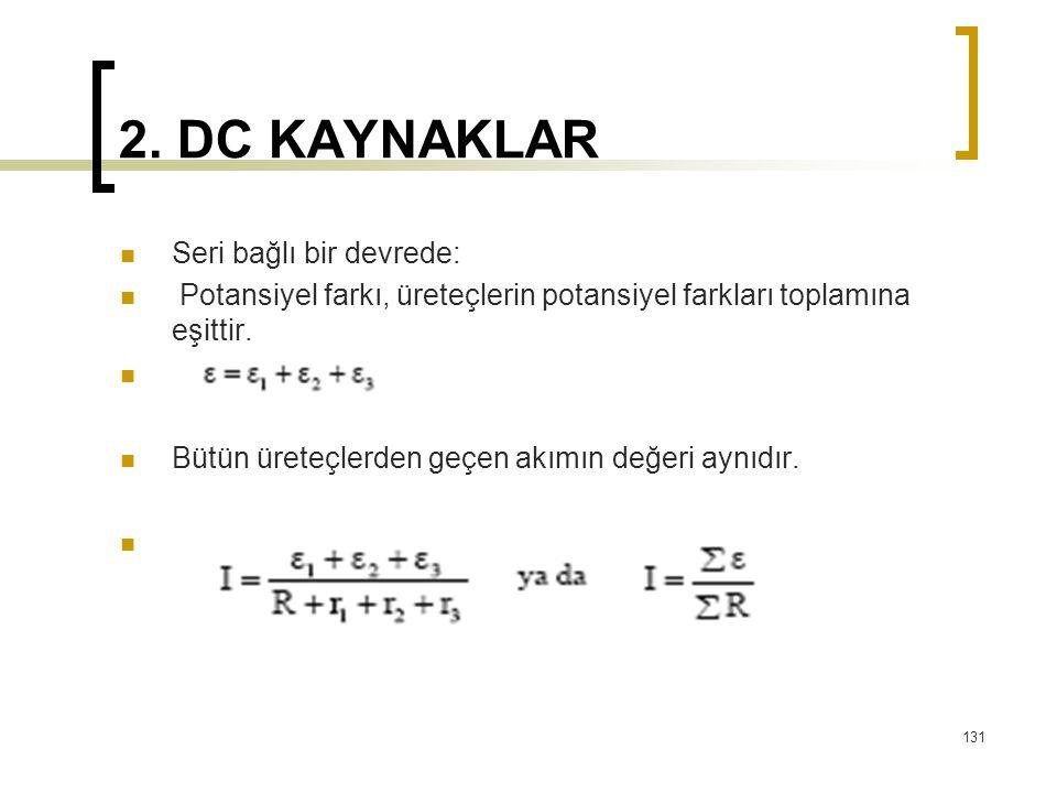 2. DC KAYNAKLAR  Seri bağlı bir devrede:  Potansiyel farkı, üreteçlerin potansiyel farkları toplamına eşittir.   Bütün üreteçlerden geçen akımın d