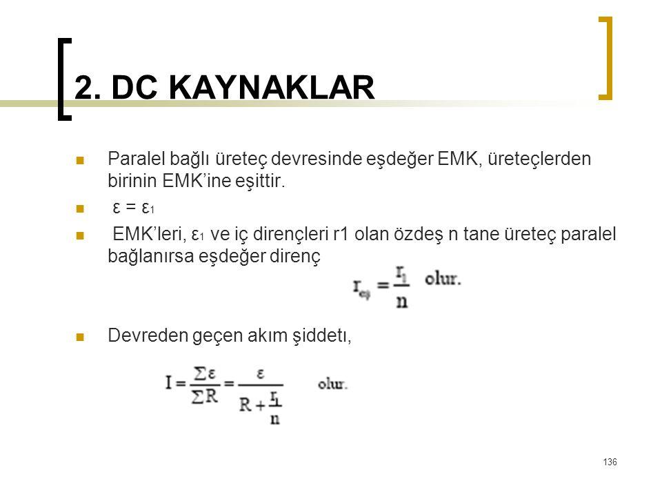 2. DC KAYNAKLAR  Paralel bağlı üreteç devresinde eşdeğer EMK, üreteçlerden birinin EMK'ine eşittir.  ε = ε 1  EMK'leri, ε 1 ve iç dirençleri r1 ola