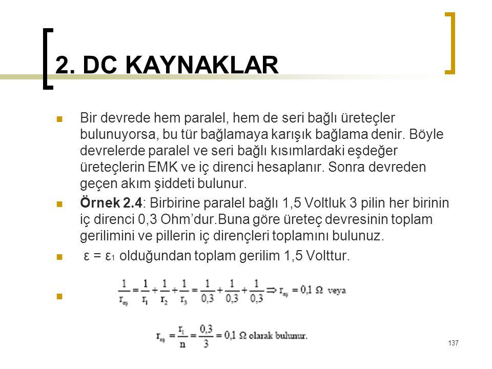 2. DC KAYNAKLAR  Bir devrede hem paralel, hem de seri bağlı üreteçler bulunuyorsa, bu tür bağlamaya karışık bağlama denir. Böyle devrelerde paralel v