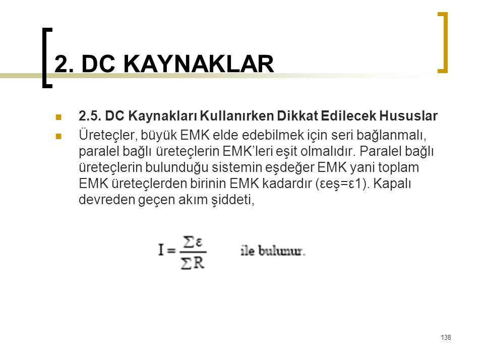 2. DC KAYNAKLAR  2.5. DC Kaynakları Kullanırken Dikkat Edilecek Hususlar  Üreteçler, büyük EMK elde edebilmek için seri bağlanmalı, paralel bağlı ür