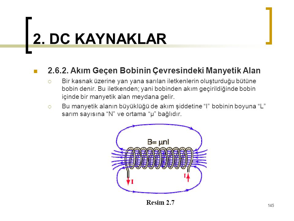 2. DC KAYNAKLAR  2.6.2. Akım Geçen Bobinin Çevresindeki Manyetik Alan  Bir kasnak üzerine yan yana sarılan iletkenlerin oluşturduğu bütüne bobin den