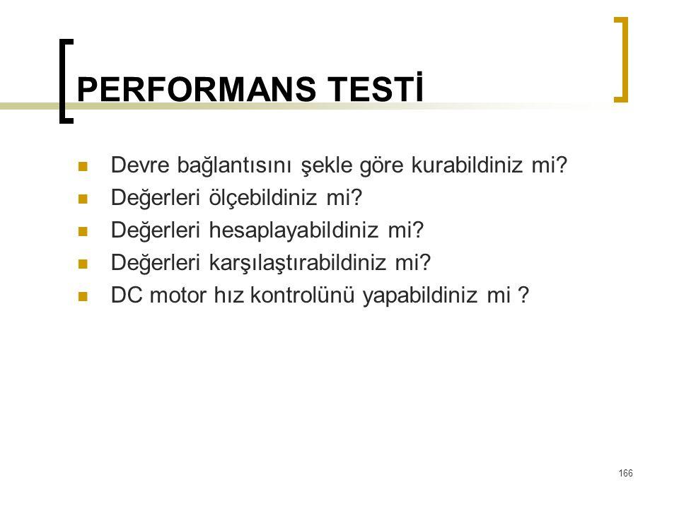 PERFORMANS TESTİ  Devre bağlantısını şekle göre kurabildiniz mi?  Değerleri ölçebildiniz mi?  Değerleri hesaplayabildiniz mi?  Değerleri karşılaşt