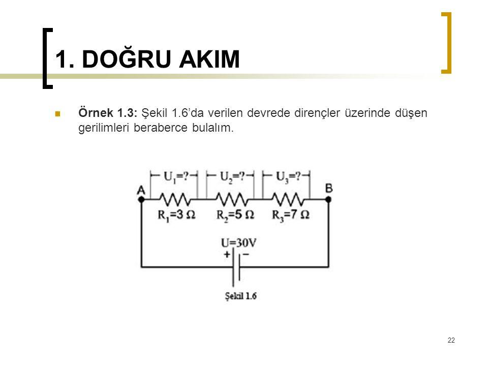 1. DOĞRU AKIM  Örnek 1.3: Şekil 1.6'da verilen devrede dirençler üzerinde düşen gerilimleri beraberce bulalım. 22