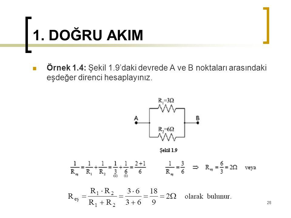 1. DOĞRU AKIM  Örnek 1.4: Şekil 1.9'daki devrede A ve B noktaları arasındaki eşdeğer direnci hesaplayınız. 28