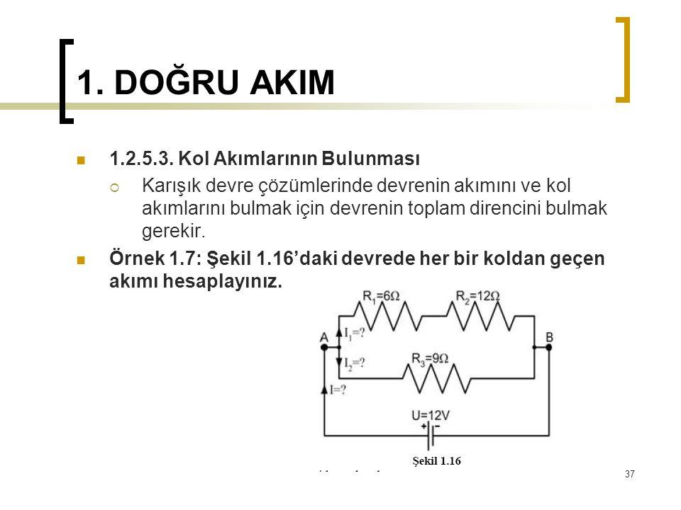 1. DOĞRU AKIM  1.2.5.3. Kol Akımlarının Bulunması  Karışık devre çözümlerinde devrenin akımını ve kol akımlarını bulmak için devrenin toplam direnci