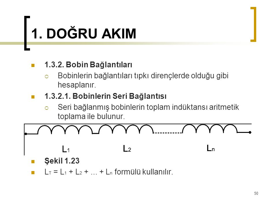 1. DOĞRU AKIM  1.3.2. Bobin Bağlantıları  Bobinlerin bağlantıları tıpkı dirençlerde olduğu gibi hesaplanır.  1.3.2.1. Bobinlerin Seri Bağlantısı 