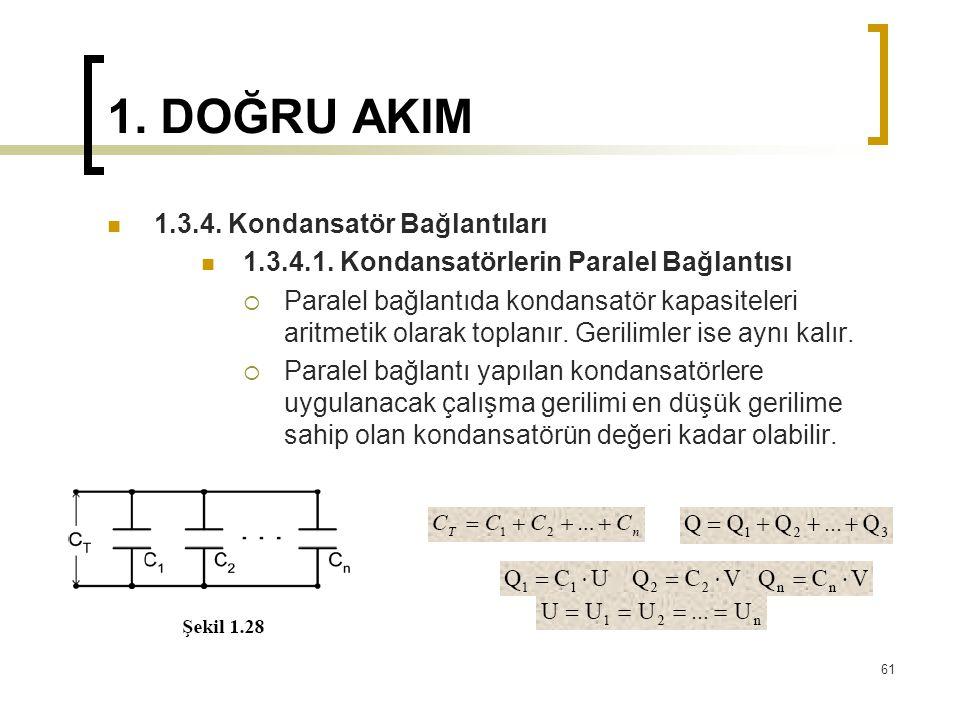 1. DOĞRU AKIM  1.3.4. Kondansatör Bağlantıları  1.3.4.1. Kondansatörlerin Paralel Bağlantısı  Paralel bağlantıda kondansatör kapasiteleri aritmetik