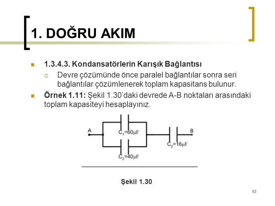 1. DOĞRU AKIM  1.3.4.3. Kondansatörlerin Karışık Bağlantısı  Devre çözümünde önce paralel bağlantılar sonra seri bağlantılar çözümlenerek toplam kap