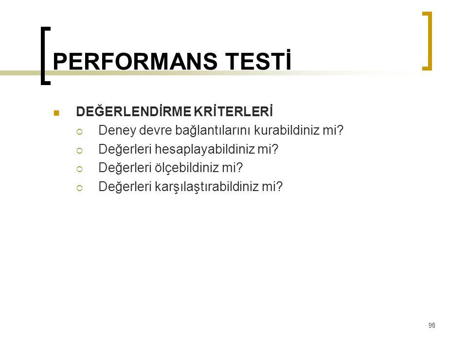 PERFORMANS TESTİ  DEĞERLENDİRME KRİTERLERİ  Deney devre bağlantılarını kurabildiniz mi?  Değerleri hesaplayabildiniz mi?  Değerleri ölçebildiniz m