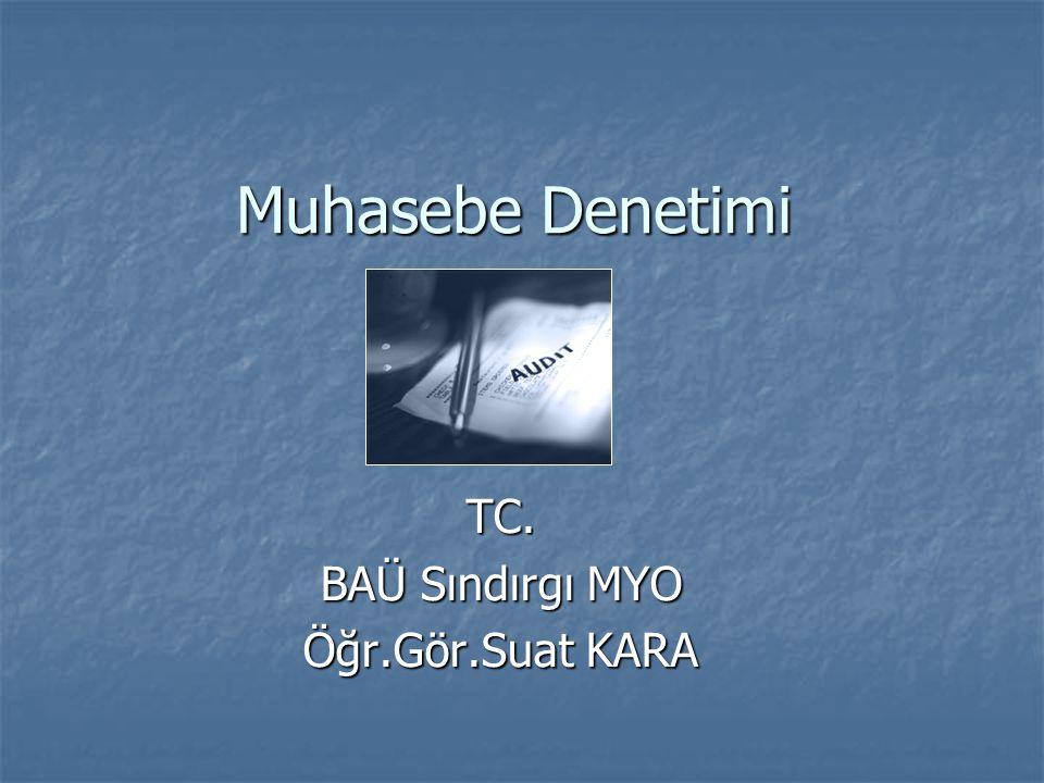 Muhasebe Denetimi TC. BAÜ Sındırgı MYO Öğr.Gör.Suat KARA