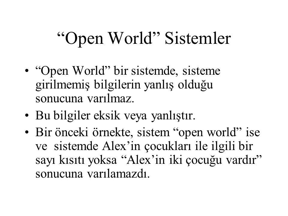 """""""Open World"""" Sistemler •""""Open World"""" bir sistemde, sisteme girilmemiş bilgilerin yanlış olduğu sonucuna varılmaz. •Bu bilgiler eksik veya yanlıştır. •"""
