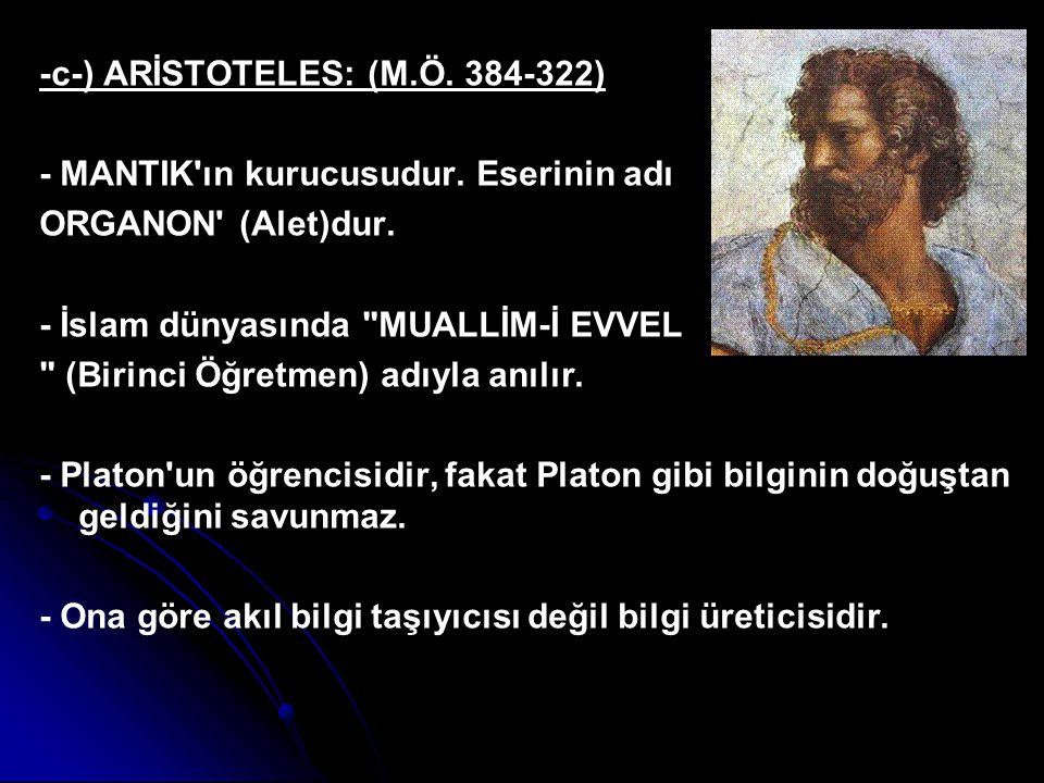 -c-) ARİSTOTELES: (M.Ö.384-322) - MANTIK ın kurucusudur.