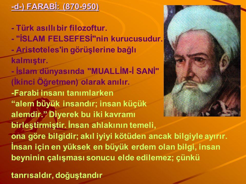 -d-) FARABİ: (870-950) -d-) FARABİ: (870-950) - Türk asıllı bir filozoftur.