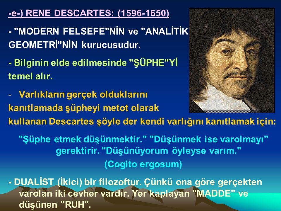 -e-) RENE DESCARTES: (1596-1650) - MODERN FELSEFE NİN ve ANALİTİK GEOMETRİ NİN kurucusudur.