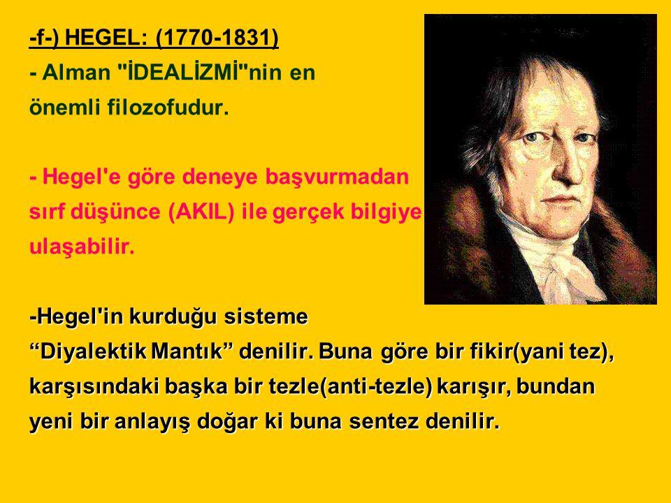 -f-) HEGEL: (1770-1831) - Alman İDEALİZMİ nin en önemli filozofudur.