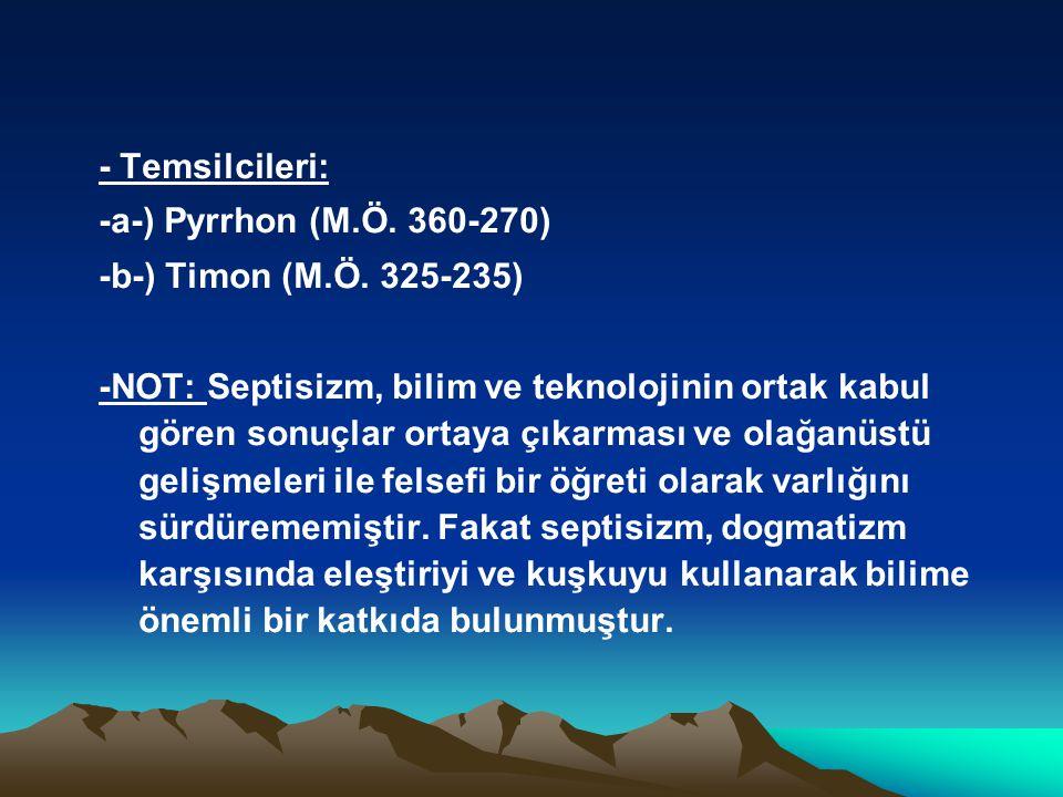 - Temsilcileri: -a-) Pyrrhon (M.Ö.360-270) -b-) Timon (M.Ö.