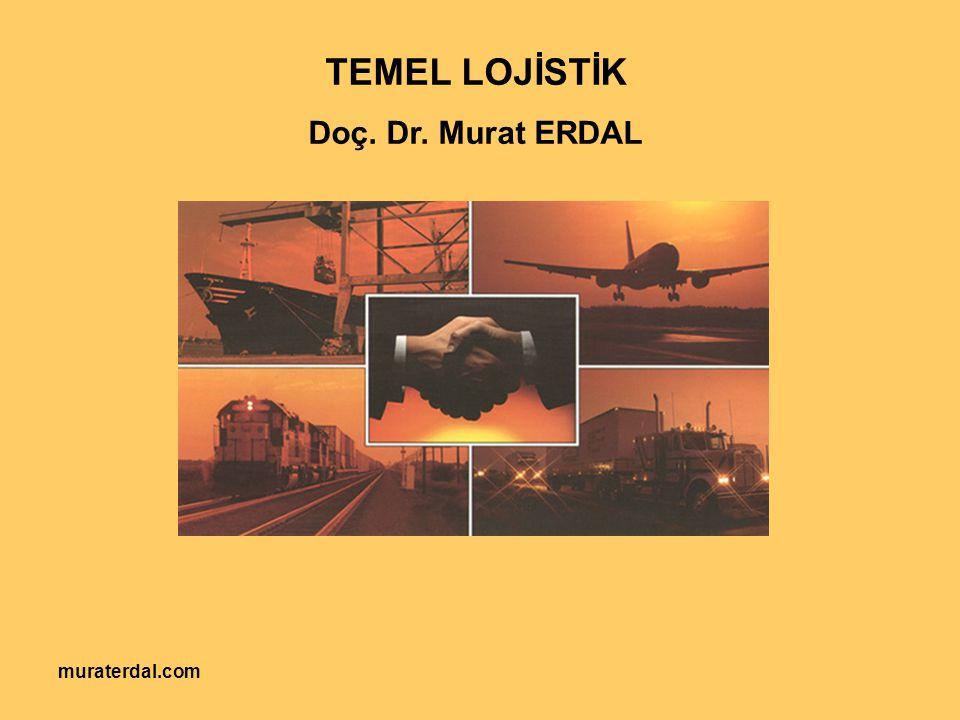 muraterdal.com TEMEL LOJİSTİK Doç. Dr. Murat ERDAL