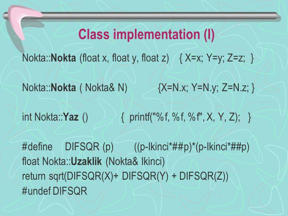 İkinci sınıf (Ia) class Dogru { Nokta Baslangıc, Bitis; public: Dogru (Nokta&, Nokta&); Dogru (Dogru&); float Uzunluk (); int Yaz (); };