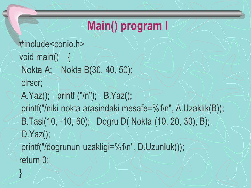 4.2 Friend (Arkadaş) Bilertici #include class Nokta { float X, Y, Z; public: Nokta (float=0, float=0, float=0); Nokta (Nokta&); int Tasi (float, float, float); friend int Yaz (Nokta&); friend float Uzaklik (Nokta&, Nokta&); };