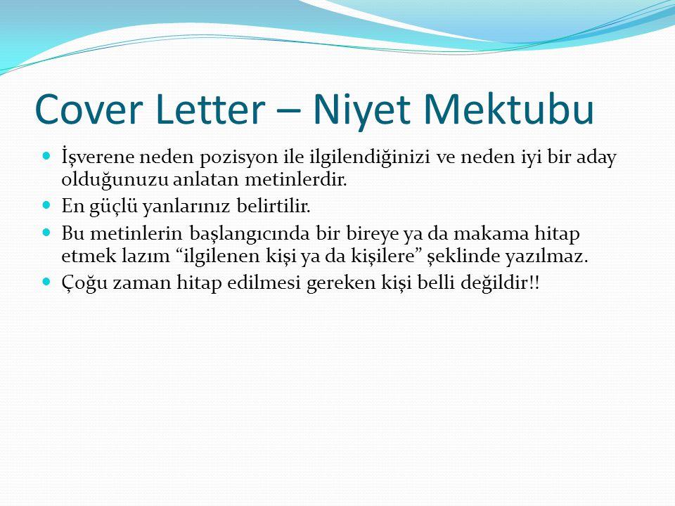 Cover Letter – Niyet Mektubu  İşverene neden pozisyon ile ilgilendiğinizi ve neden iyi bir aday olduğunuzu anlatan metinlerdir.  En güçlü yanlarınız