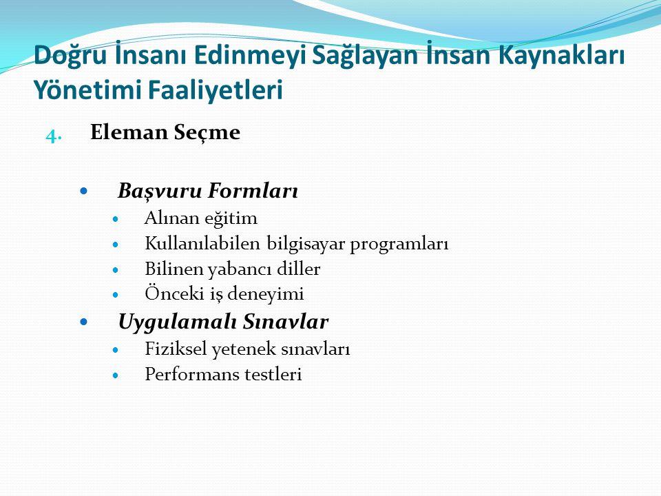 Doğru İnsanı Edinmeyi Sağlayan İnsan Kaynakları Yönetimi Faaliyetleri 4. Eleman Seçme  Başvuru Formları  Alınan eğitim  Kullanılabilen bilgisayar p