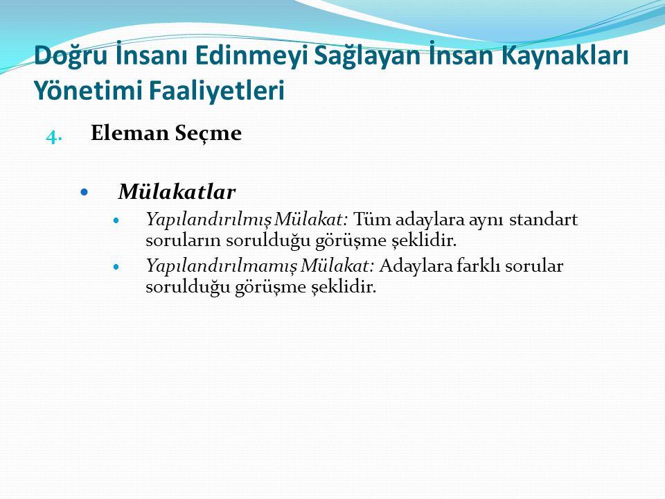 Doğru İnsanı Edinmeyi Sağlayan İnsan Kaynakları Yönetimi Faaliyetleri 4. Eleman Seçme  Mülakatlar  Yapılandırılmış Mülakat: Tüm adaylara aynı standa