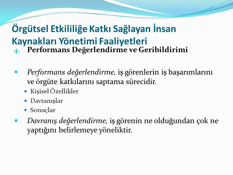 Örgütsel Etkililiğe Katkı Sağlayan İnsan Kaynakları Yönetimi Faaliyetleri 4. Performans Değerlendirme ve Geribildirimi  Performans değerlendirme, iş