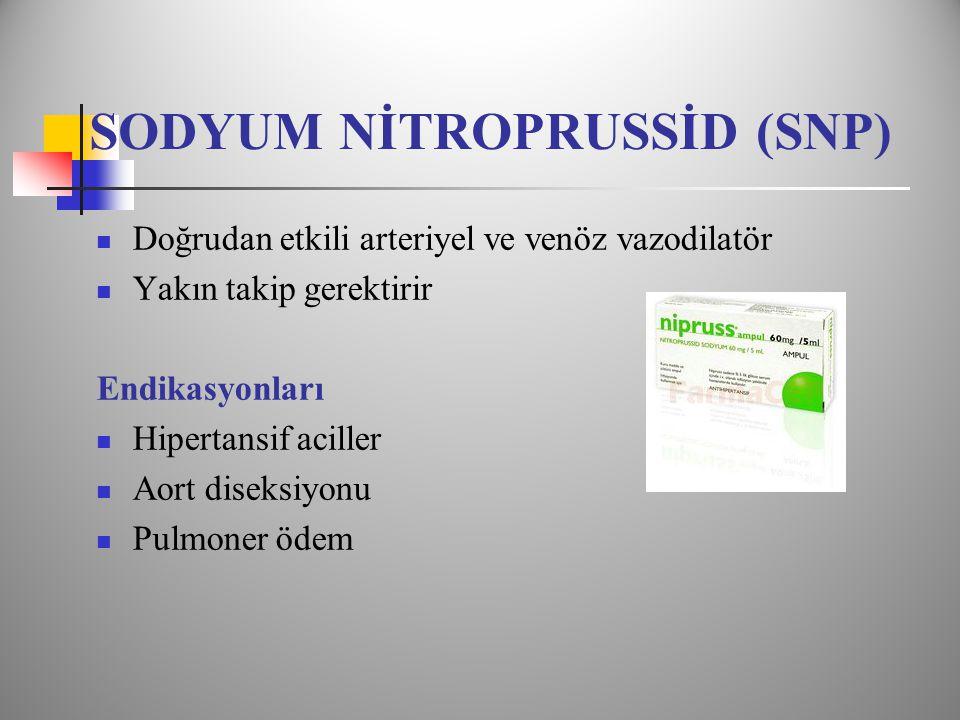 SODYUM NİTROPRUSSİD (SNP)  Doğrudan etkili arteriyel ve venöz vazodilatör  Yakın takip gerektirir Endikasyonları  Hipertansif aciller  Aort diseksiyonu  Pulmoner ödem