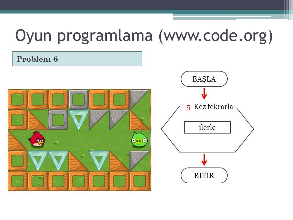 Oyun programlama (www.code.org) Problem 6 BAŞLA BİTİR ilerle 5 Kez tekrarla