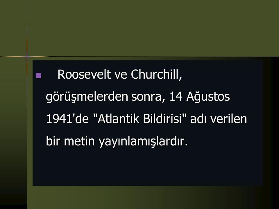  A.B.D. Başkanı Roosevelt ve İngiltere Başbakanı Churchill, 1941 yılının Ağustos ayının başlarında savaşla ilgili gelişmeleri görüşmek üzere Atlantik