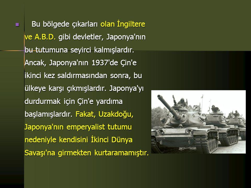  a- Japonya  Japonya, 1920'li ve 1930'lu yıllarda Uzakdoğu'nun en güçlü devleti idi. Özellikle 1930'lardan sonra militarist bir anlayışla yönetilen