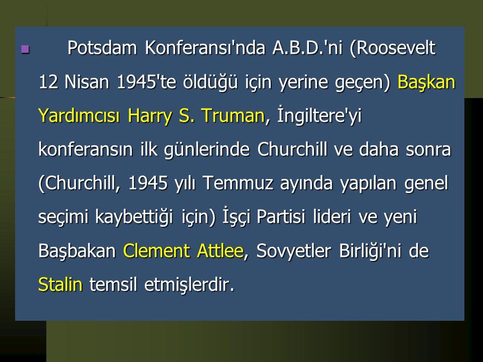 Potsdam Konferansı  Almanya'nın teslim olmasından sonra, Avrupa'da ortaya çıkan sorunları görüşmek üzere, üç büyük Müttefik devlet, 17 Temmuz - 2 Ağu