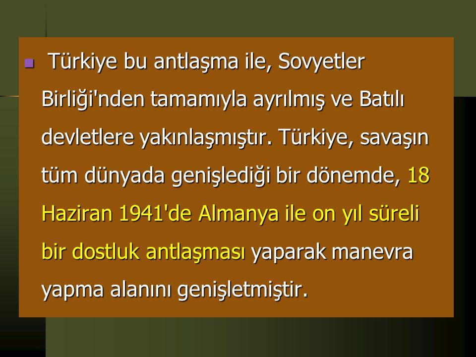  • İngiltere ve Fransa bir Avrupa devletinin saldırısına uğrarsa, Türkiye'nin bu iki devlet yararına tarafsızlık politikası izlemesi,  • Bu antlaşma