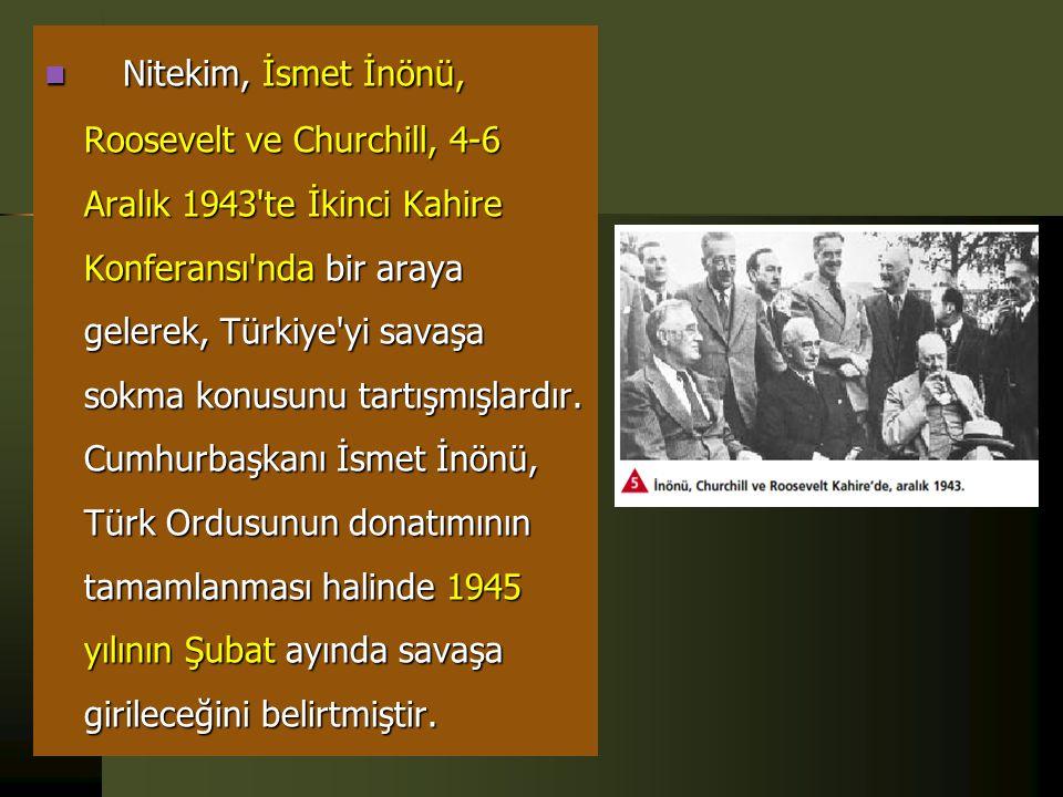  Adana Konferansı da denilen bu buluşmada, Cumhurbaşkanı İsmet İnönü, Türkiye'nin savaşa girecek silah ve malzemeye sahip olmadığını ve İngiltere'nin