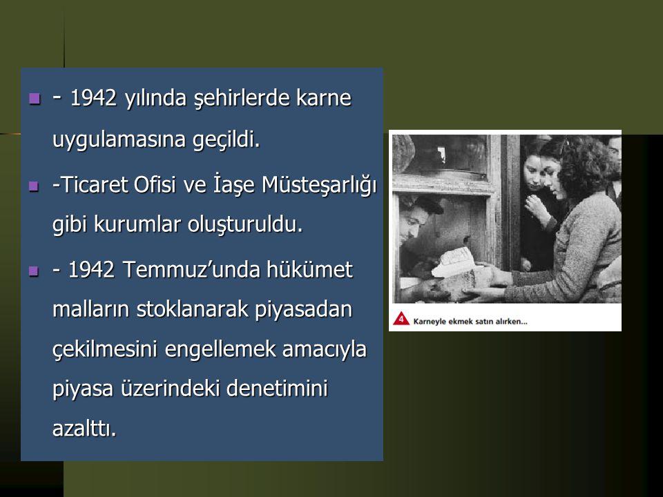 Savaşın Türkiye'ye Etkileri  - Ülke kaynakları savunma harcamalarına ayrıldığı için halk ağır ekonomik şartlarla karşı karşıya kaldı.  -Mal stoklama