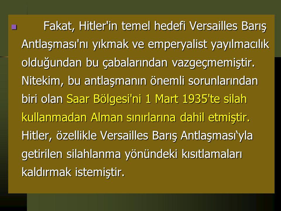  Hitler, muhaliflerini tasfiye ettikten sonra tüm dikkatini Versailles Barış Antlaşması'nı bozmaya yöneltmiştir. Bu yönde attığı ilk adım, 1934 yılın