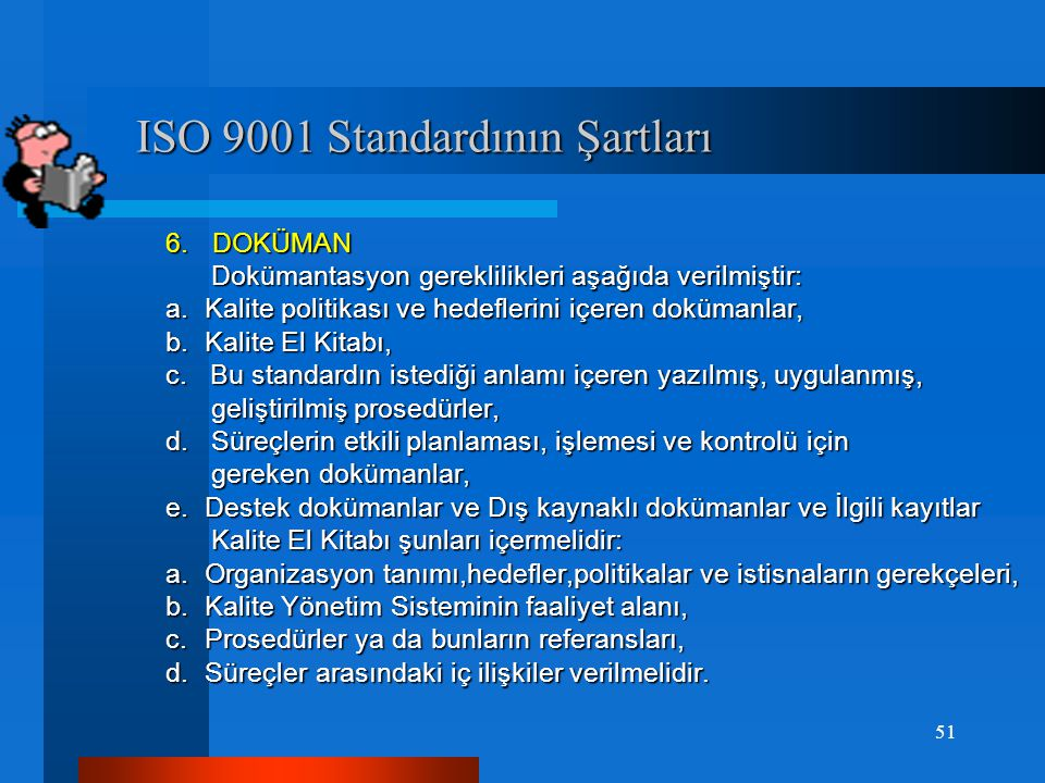 ISO 9001 Standardının Şartları ISO 9001 Standardının Şartları 4.TERİMLER 4.TERİMLER Tedarikçi► Kuruluş ► Müşteri Tedarikçi► Kuruluş ► Müşteri Kuruluş terimi, 1994 te kullanılan Tedarikçi 1 teriminin yerini Kuruluş terimi, 1994 te kullanılan Tedarikçi 1 teriminin yerini almıştır ve standardın uygulandığı firmayı tanımlar.