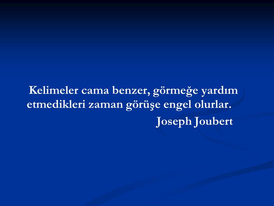 Kelimeler cama benzer, görmeğe yardım etmedikleri zaman görüşe engel olurlar. Joseph Joubert