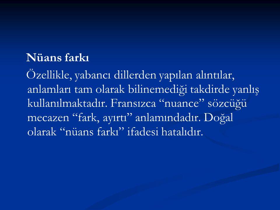Nüans farkı Özellikle, yabancı dillerden yapılan alıntılar, anlamları tam olarak bilinemediği takdirde yanlış kullanılmaktadır.