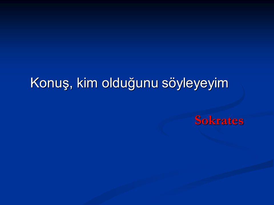 Konuş, kim olduğunu söyleyeyim Sokrates